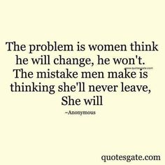 Women, don't marry a man and expect him to change after marriage. Men, treasure the woman you have in your life all the days of your life.