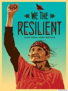 We the Resilient Have Been Here Before #NoDAPL Artist: Ernesto Yerena