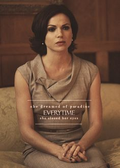 Regina Mills Paradise. When she was just a girl she expect the world. But flew away from her reach so she runs away in her sleep.