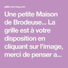 Une petite Maison de Brodeuse... La grille est à votre disposition en cliquant sur l'image, merci de penser au p'tit com si vous la téléchargez! Bonne soirée!