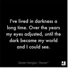 Dexter Morgan quote - darkness