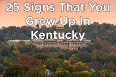 "25 Signs That You Grew Up In Kentucky-You know every word to ""My Old Kentucky Home"",Unless you're from Louisville, University of Kentucky basketball is the only sport that matters.It's not pronounced Louis-ville, it's Lewa-vul or Looo-vul.BBQ Grippos. You don't say what city you're from, you say what county.Your mom didn't make dinner, she made supper.Ale-8 is the greatest drink ever created"