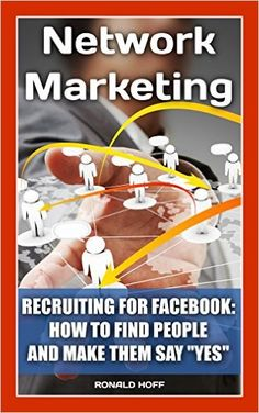 """Amazon.com: Network Marketing. Recruiting For Facebook: How To Find People And Make Them Say """"Yes"""".: (MLM Recruiting, Direct Sales, Network Marketing, Facebook) (MLM, ... marketing, network marketing books Book 2) eBook: Ronald Hoff: Kindle Store"""