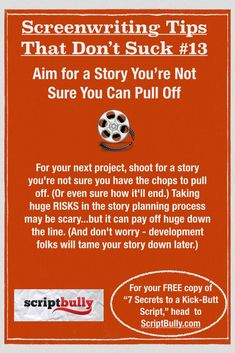 Screenwriting Tip No.13: Aim for a Story You're Not Sure You Can Pull Off