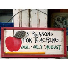 Three Reasons For Teaching Plaque. Sure to bring a smile to that favorite teacher's face. Made of wood, painted details, other materials added for a 3D look.