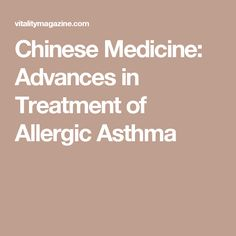 Chinese Medicine: Advances in Treatment of Allergic Asthma Read more in http://natureandhealth.net/