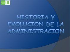 Historia y evolucion de la administracion by GunBlade via slideshare