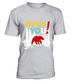 """# Buck You Bear or Deer Hunting Funny Pun T-Shirt .  Special Offer, not available in shops      Comes in a variety of styles and colours      Buy yours now before it is too late!      Secured payment via Visa / Mastercard / Amex / PayPal      How to place an order            Choose the model from the drop-down menu      Click on """"Buy it now""""      Choose the size and the quantity      Add your delivery address and bank details      And that's it!      Tags: See that bear, he's mocking you…"""