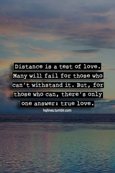 Distance is a test of love. Many will fail for those who can't withstand it. But, for those who can, there's only one answer: true love.