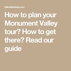 How to plan your Monument Valley tour? How to get there? Read our guide