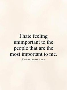 I+hate+feeling+unimportant+to+the+people+that+are+the+most+important+to+me. Pict… I+hate+feeling+unimportant+to+the+people+that+are+the+most+important+to+me. Now Quotes, Words Quotes, Quotes To Live By, Sayings, Being Lonely Quotes, Left Out Quotes, Qoutes, Lonely Heart Quotes, Why Me Quotes