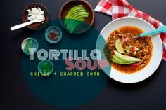 Tortilla Soup with Chiles   Charred Corn