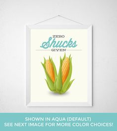 Corn Kitchen Print - Zero Shucks Given - Funny modern minimal produce fresh ear corn on the cob typography vegan vegetarian poster wall art by noodlehug