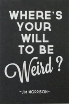 Where is your will to be weird?