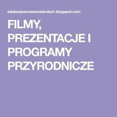 FILMY, PREZENTACJE I PROGRAMY PRZYRODNICZE Teacher, Education, Youtube, Montessori, Popular, Geography, Speech Language Therapy, Projects, Professor