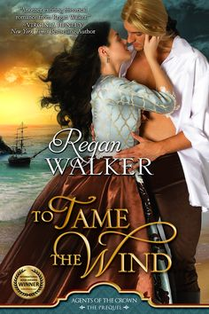 To Tame the Wind (Donet Trilogy Book 1 and Agents of the Crown prequel) by [Walker, Regan] Historical Romance Books, Romance Novels, Great Books, My Books, International Books, Adventure Of The Seas, Latest Books, The Crown, Book 1