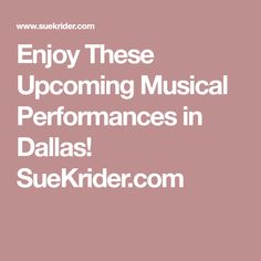 Enjoy These Upcoming Musical Performances in Dallas!    SueKrider.com
