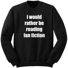 Rather Be Reading Fan Fiction Wattpad 5sos Crew Neck Sweatshirt... (€21) ❤ liked on Polyvore featuring tops, hoodies, sweatshirts, shirts, sweaters, black, women's clothing, unisex shirts, crew neck shirt and cuff shirts