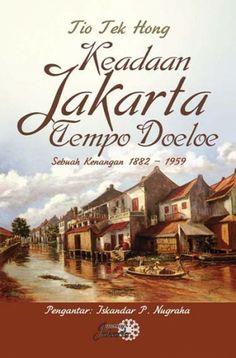 Tio Tek Hong: Keadaan Jakarta Tempo Doeloe Sebuah kenangan 1882 – 1959 | Komunitas Bambu