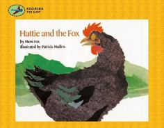 Hattie and the Fox ~ Hattie, a big black hen, discovers a fox in the bushes, which creates varying reactions in the other barnyard animals.