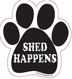 Shed Happens Dog Paw Print Fridge Car Truck Camper Magnet... https://www.amazon.com/dp/B00NR3HNMK/ref=cm_sw_r_pi_dp_x_FUiQxb8KEDCZB