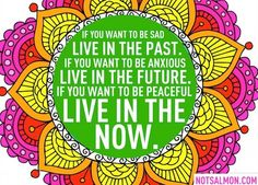 As you begin to live in the present moment, you will experience a subtle but profound change. Your worrying about the future will cease.