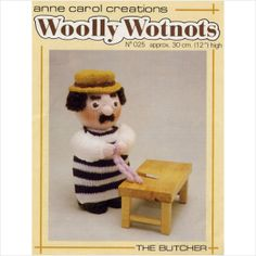 Wooly wotnots the butcher toy pattern by Anne Carol on eBid United Kingdom Craft Patterns, Vintage Sewing Patterns, Knitting Patterns, Modern Toys, Cute Toys, Knitted Dolls, Stuffed Toys Patterns, Doll Toys, Crafts