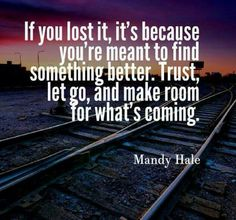 If you lost it, it's because you're meant to find something better. Trust, let go, and make room for what's coming.