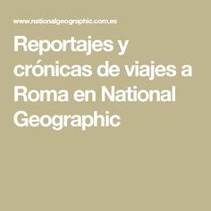Reportajes y crónicas de viajes a Roma en National Geographic