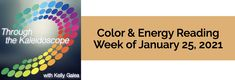 Your Color of the Week and energy reading for the week of January 25, 2021. Something magical is happening, and many somethings amazing wish to manifest.