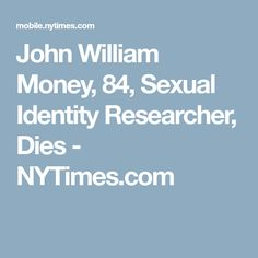John William Money, 84, Sexual Identity Researcher, Dies - NYTimes.com