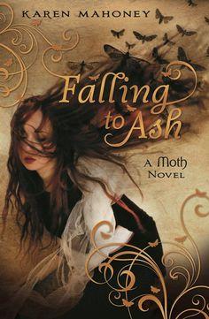 Falling to Ash by Karen Mahoney   |  Moth, BK#1  |  Publication Date: September 27, 2012  |  #YA #vampires