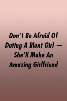 Don't Be Afraid Of Dating A Blunt Girl — She'll Make An Amazing Girlfriend by relationworld. Amazing Girlfriend, Best Boyfriend, Getting To Know Someone, Liking Someone, Aries Facts, Zodiac Facts, Abusive Relationship, Best Relationship, Girlfriend Quotes