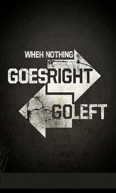 When nothing goes right, goes left.