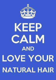 Keep Calm & Love Your Natural Hair !