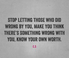 Stop letting those who did wrong by you, make you think there's something wrong with you, know your own worth Great Quotes, Quotes To Live By, Me Quotes, Motivational Quotes, Inspirational Quotes, Know Your Worth Quotes, Qoutes, Note To Self, Relationship Quotes
