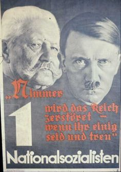 "This poster is from the March 1933 Reichstag election, the last one in which Germans had a choice. The poster shows President Hindenburg and Chancellor Hitler. The caption: ""The Reich will never be destroyed if you are united and loyal."""