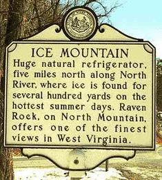 Ice Mountain is located near North River Mills off Cold Stream Road between Slanesville and Capon Bridge.