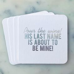 """Pour the wine. His last name is about to be mine! Here comes the bride-to-be and she'd like a glass of wine and this coaster, STAT! This set is perfect to be used as bridal showers coasters, for bachelorette parties, rehearsal dinners and more. Give them as a gift to the wine-loving bride, include them as part of the bachelorette or bridal shower party decor, or get them as a party favor... or should I say party favorite! The type is silver so blends nicely with almost any decor! Includes 4 """"Pou Winery Bachelorette Party, Bachelorette Party Planning, Bachelorette Party Decorations, Jojo Bachelorette, Bachelorette Party Quotes, Wine Party Decorations, Winery Bridal Showers, Bridal Shower Wine, Best Bridal Shower Gift"""