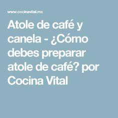 Atole de café y canela - ¿Cómo debes preparar atole de café? por Cocina Vital