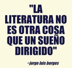 """""""La literatura no es otra cosa que un sueño dirigido"""" (Jorge Luis Borges)"""
