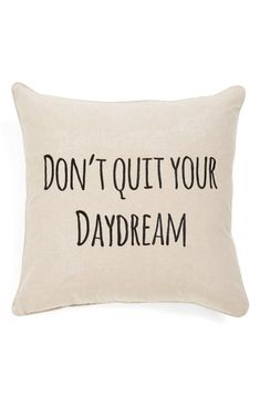 Don't Quit Your Daydream Pillow <3 A good reminder :)