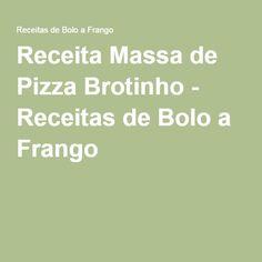 Receita Massa de Pizza Brotinho - Receitas de Bolo a Frango