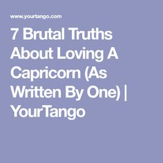 7 Brutal Truths About Loving A Capricorn (As Written By One) | YourTango