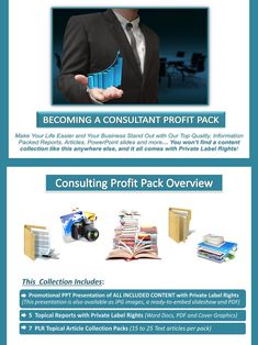 Becoming A Consultant PLR Profit Pack Quality, value packed and affordable private label consulting business content portfolios, jam-packed with premium PLR business and marketing reports, essays, articles and graphics. All of it comes with our exclusive, profit-ready, viral PowerPoint presentations. We've done all the hard work for you! #Consulting #ConsultingBusiness #Coaching #CoachingBusiness #OnlineBusiness #ConsultingCareer