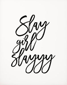 Slay girl!