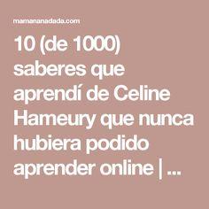 10 (de 1000) saberes que aprendí de Celine Hameury que nunca hubiera podido aprender online | mamananádada