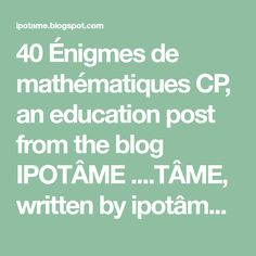 40 Énigmes de mathématiques CP, an education post from the blog IPOTÂME ....TÂME, written by ipotâme on Bloglovin'