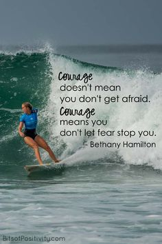 "Here's some word art from a Bethany Hamilton quote: ""Courage doesn't mean you don't get afraid. Courage means you don't let fear stop you. Empowering Quotes, Uplifting Quotes, Inspirational Quotes, Motivational, Courage Quotes, Faith Quotes, Usmc Quotes, Bethany Hamilton Quotes, Growth Mindset Quotes"