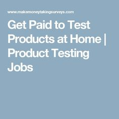 Get Paid to Test Products at Home | Product Testing Jobs